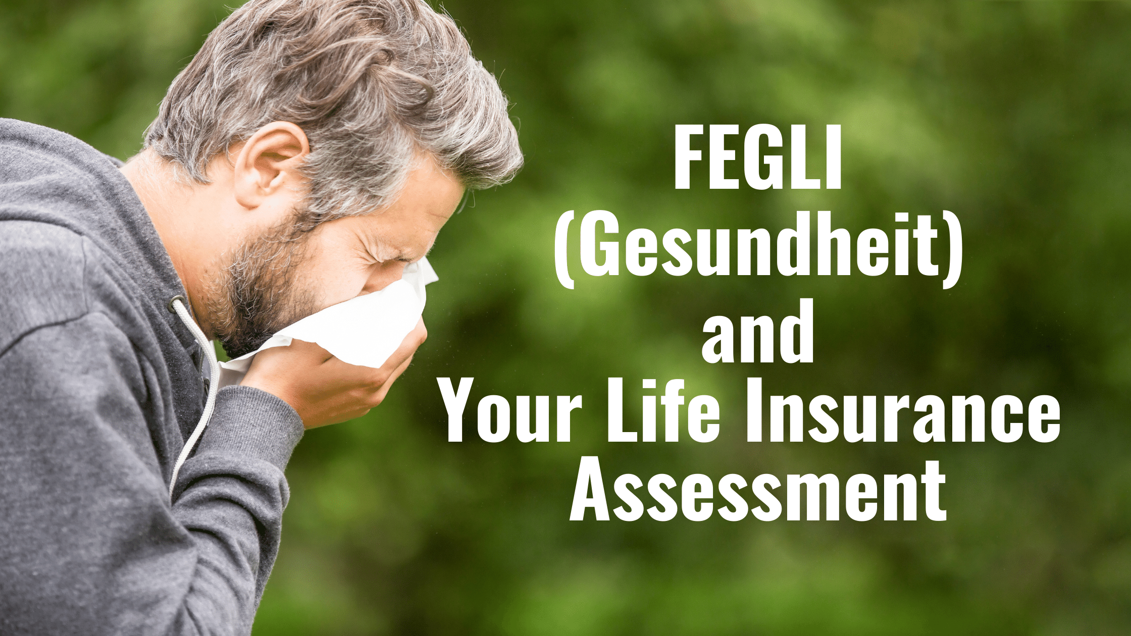 FEGLI, Gesundheit, and Your Life Insurance Needs Assessment