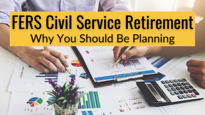 FERS Civil Service Retirement: Why You Should be Planning
