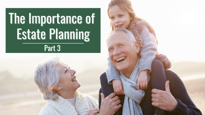 The Importance of Estate Planning in 2021: Part 3-Leaving a Legacy