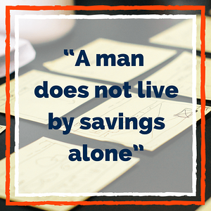 A man does not live by savings alone graphic