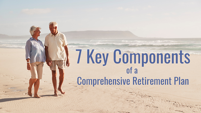 7 Key Components of a Comprehensive Retirement Plan