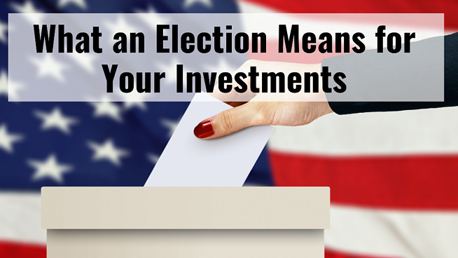 Elections and Your Investments: My Candidate Lost…Do I Sell?