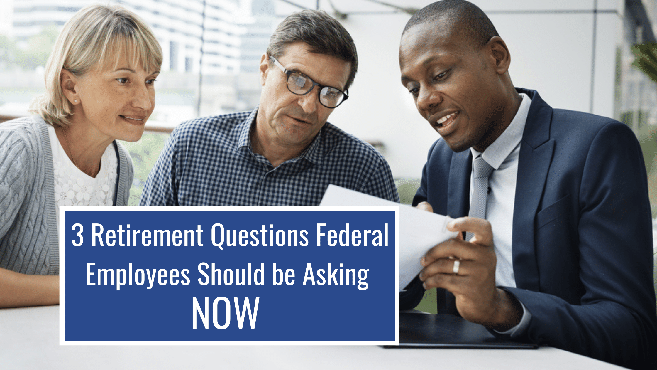 3 Retirement Questions Federal Employees Should be Asking Now