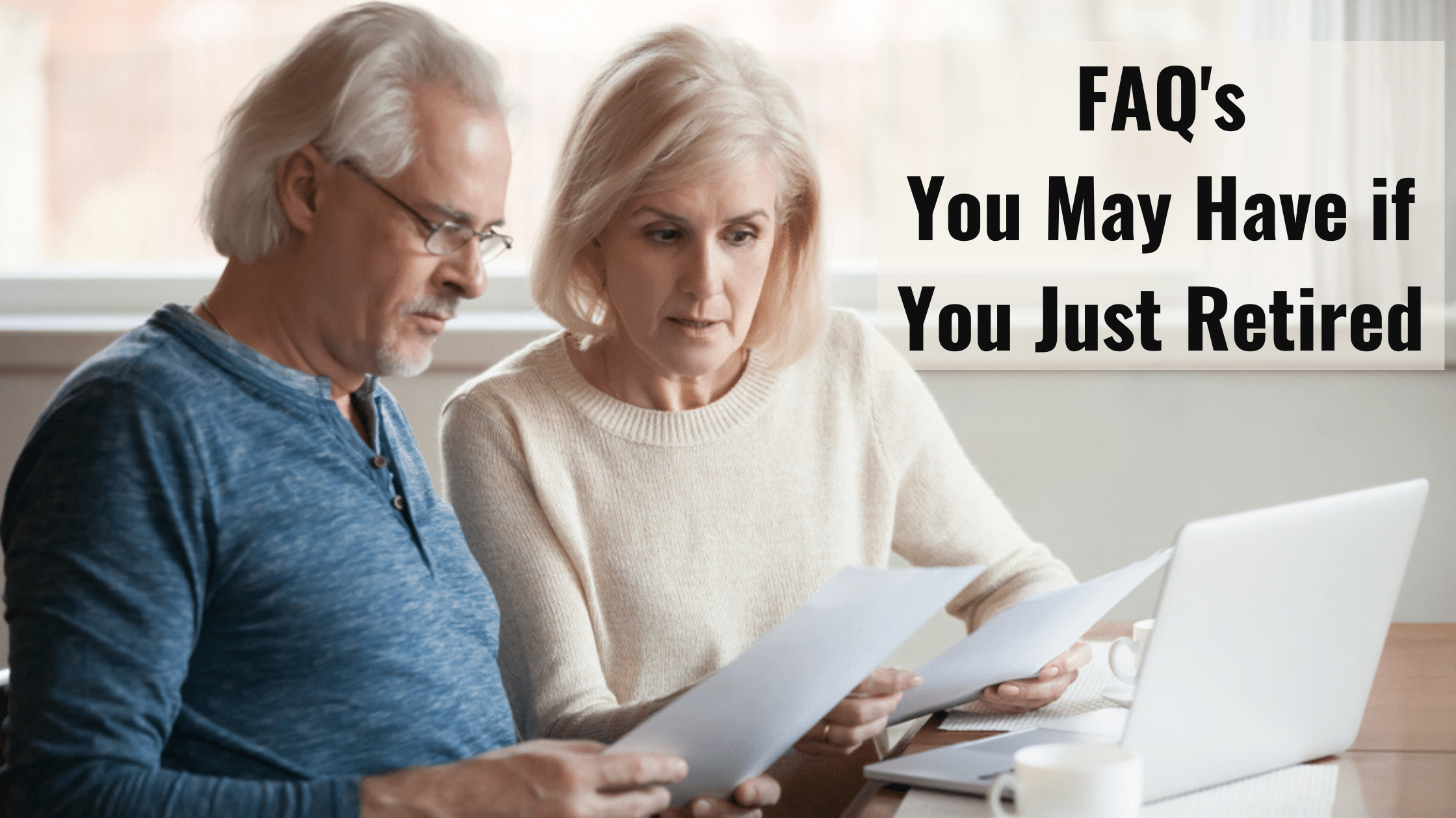 Frequently Asked Questions You May Have If You Just Retired