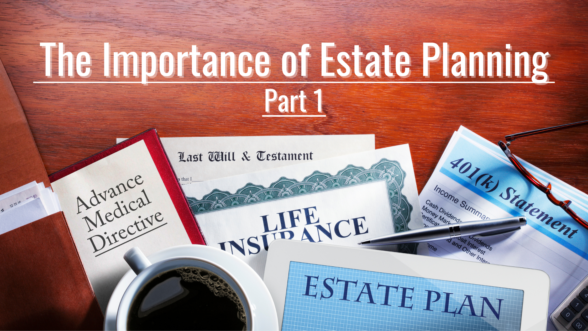 The Importance of Estate Planning in 2021: Part 1-Living Issues
