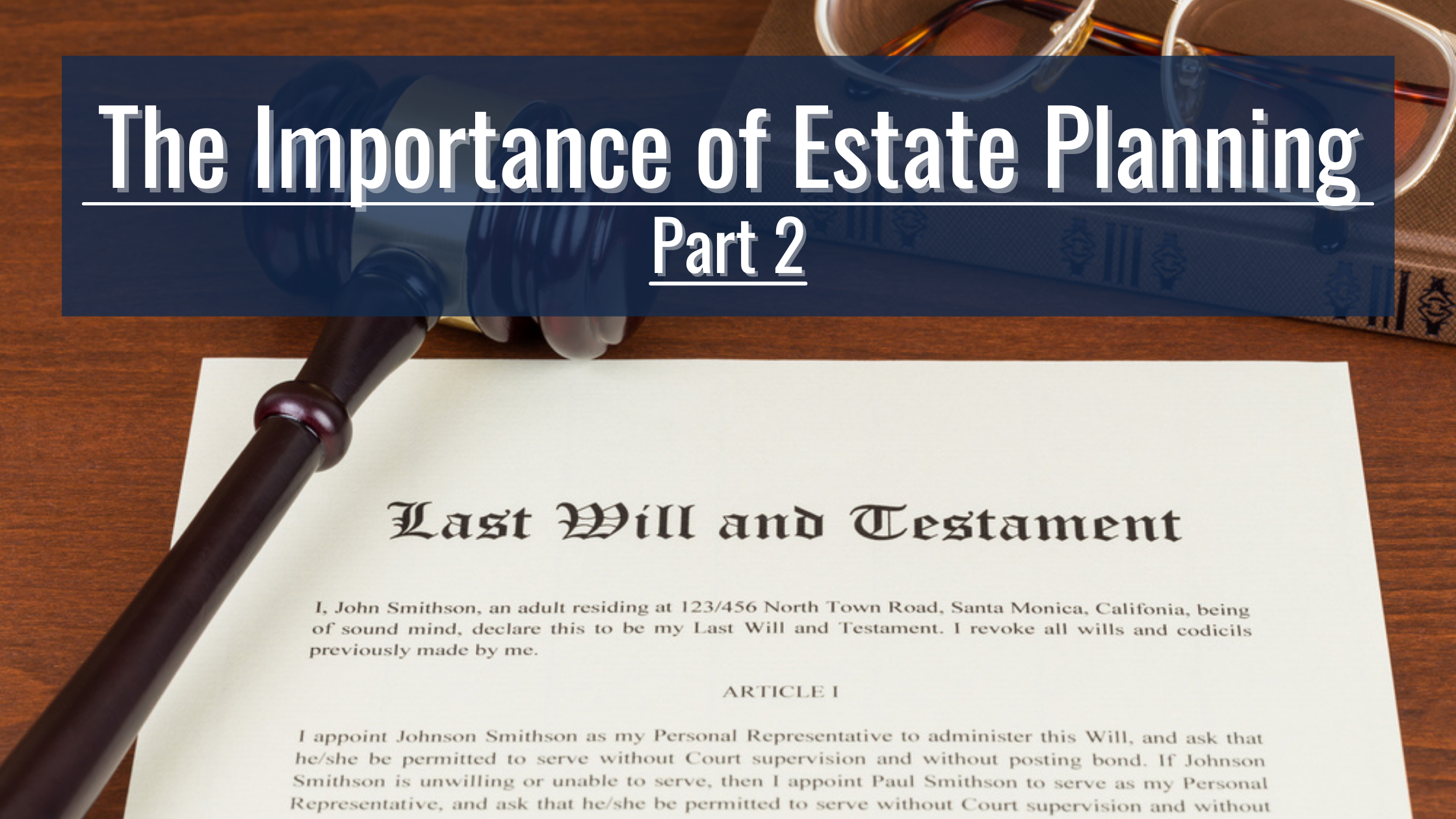 The Importance of Estate Planning in 2021: Part 2-Wills and Trusts
