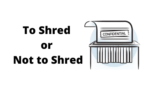 What to Shred and What Not To Shred