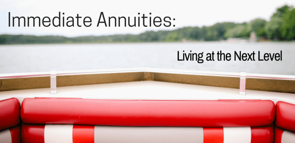 The Immediate Annuity: Living at the Next Level