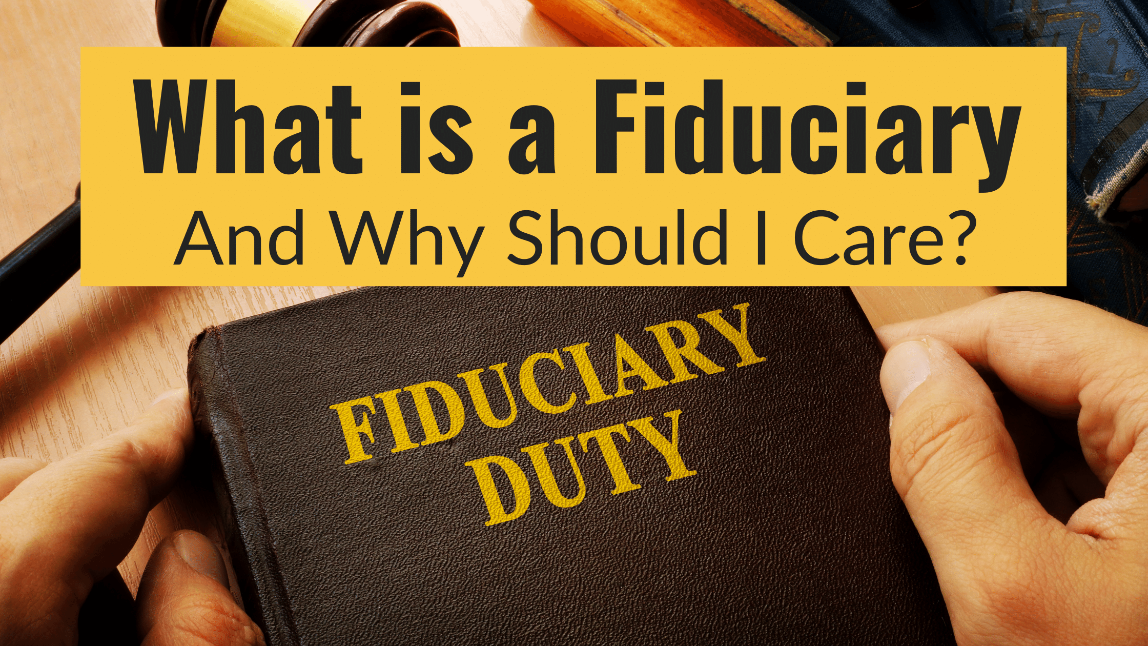 What is a Fiduciary and Why Should I Care?
